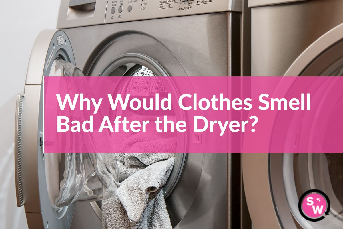 why would clothes smell bad after the dryer