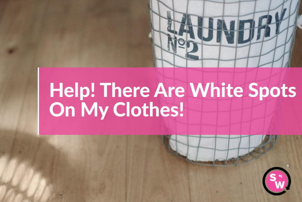 help! there are white spots on my clothes featured image